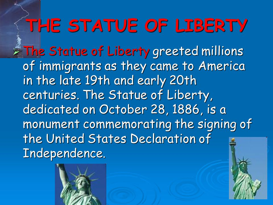 THE STATUE OF LIBERTY  The Statue of Liberty greeted millions of immigrants as they came to America in the late 19th and early 20th centuries.