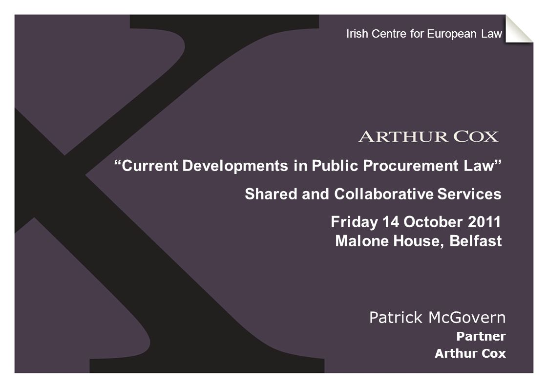 "Patrick McGovern Partner Arthur Cox ""Current Developments in Public Procurement Law"" Shared and Collaborative Services Friday 14 October 2011 Malone H"