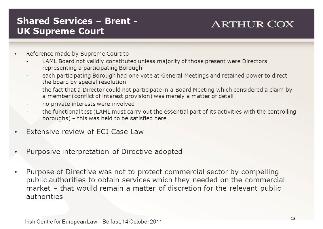 15 Irish Centre for European Law – Belfast, 14 October 2011 Shared Services – Brent - UK Supreme Court Reference made by Supreme Court to -LAML Board