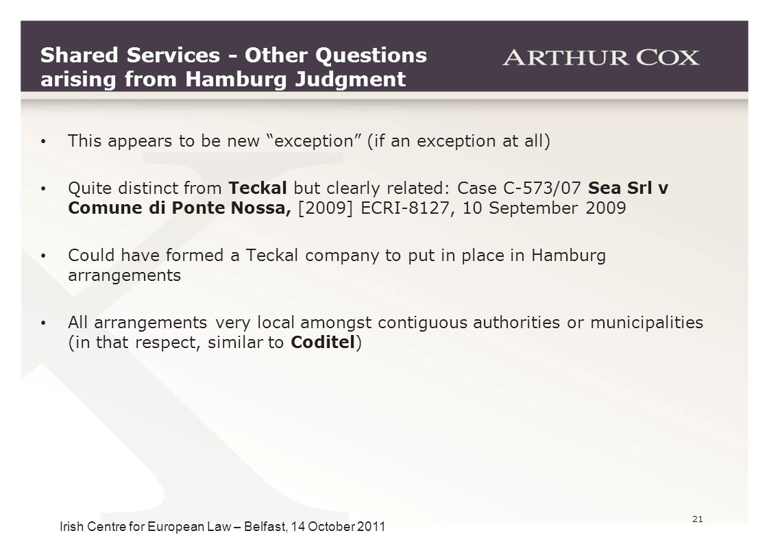 "21 Irish Centre for European Law – Belfast, 14 October 2011 Shared Services - Other Questions arising from Hamburg Judgment This appears to be new ""ex"