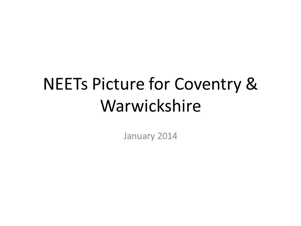 NEETs Picture for Coventry & Warwickshire January 2014