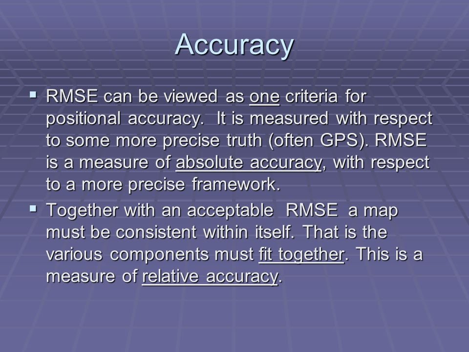 Accuracy  RMSE can be viewed as one criteria for positional accuracy.