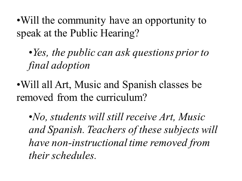 Will the community have an opportunity to speak at the Public Hearing? Yes, the public can ask questions prior to final adoption Will all Art, Music a