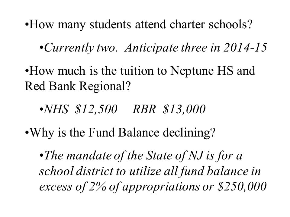 How many students attend charter schools? Currently two. Anticipate three in 2014-15 How much is the tuition to Neptune HS and Red Bank Regional? NHS