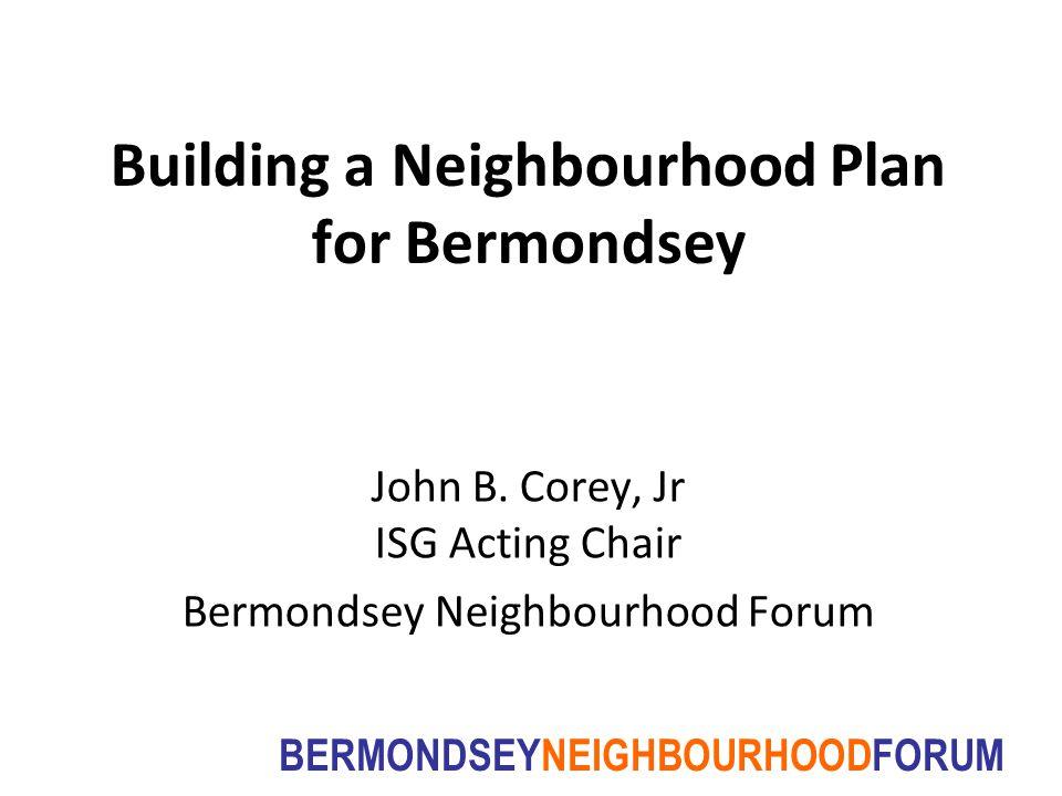BERMONDSEYNEIGHBOURHOODFORUM Building a Neighbourhood Plan for Bermondsey John B.
