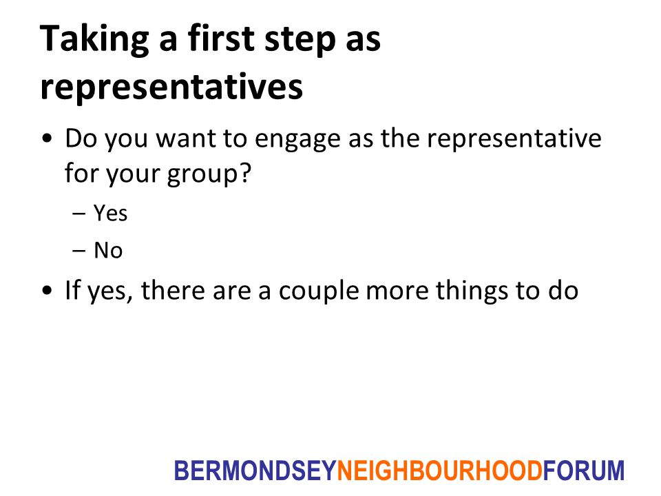BERMONDSEYNEIGHBOURHOODFORUM Taking a first step as representatives Do you want to engage as the representative for your group.