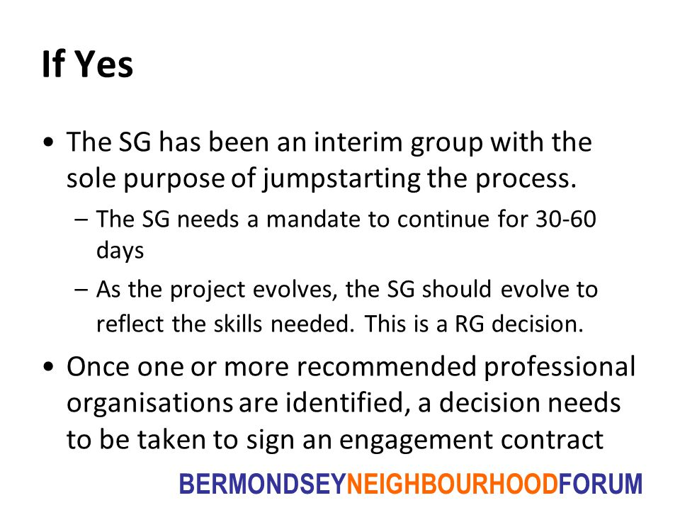 BERMONDSEYNEIGHBOURHOODFORUM If Yes The SG has been an interim group with the sole purpose of jumpstarting the process.