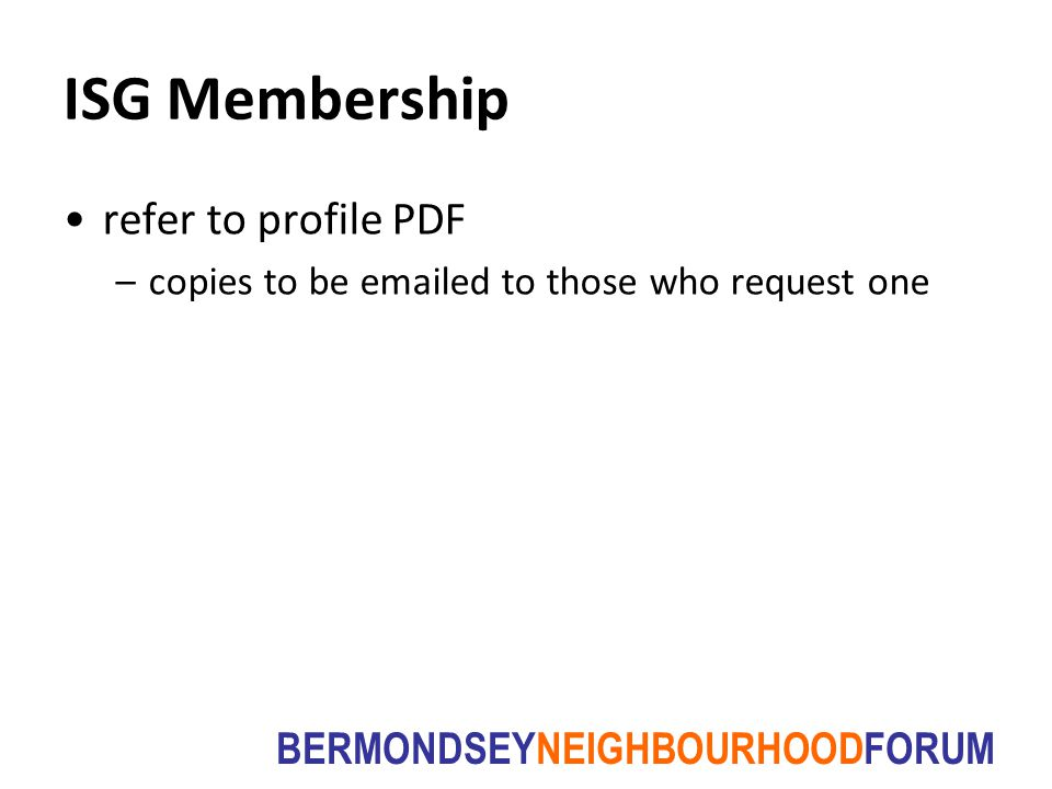BERMONDSEYNEIGHBOURHOODFORUM ISG Membership refer to profile PDF –copies to be emailed to those who request one