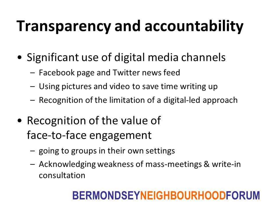 BERMONDSEYNEIGHBOURHOODFORUM Transparency and accountability Significant use of digital media channels –Facebook page and Twitter news feed –Using pic