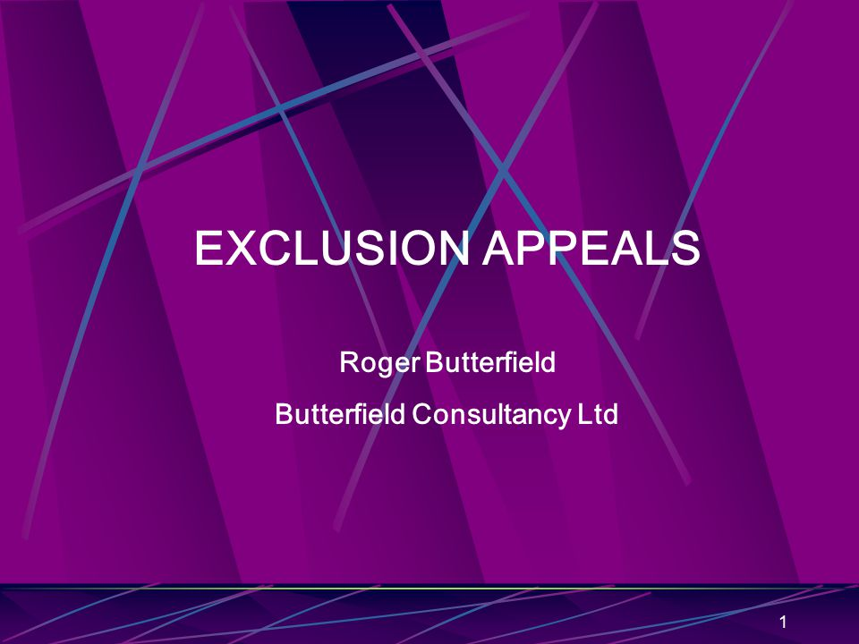 1 EXCLUSION APPEALS Roger Butterfield Butterfield Consultancy Ltd