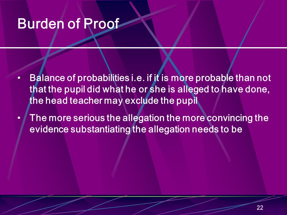 22 Burden of Proof Balance of probabilities i.e.