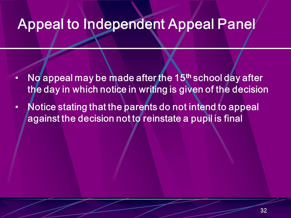 32 Appeal to Independent Appeal Panel No appeal may be made after the 15 th school day after the day in which notice in writing is given of the decisi