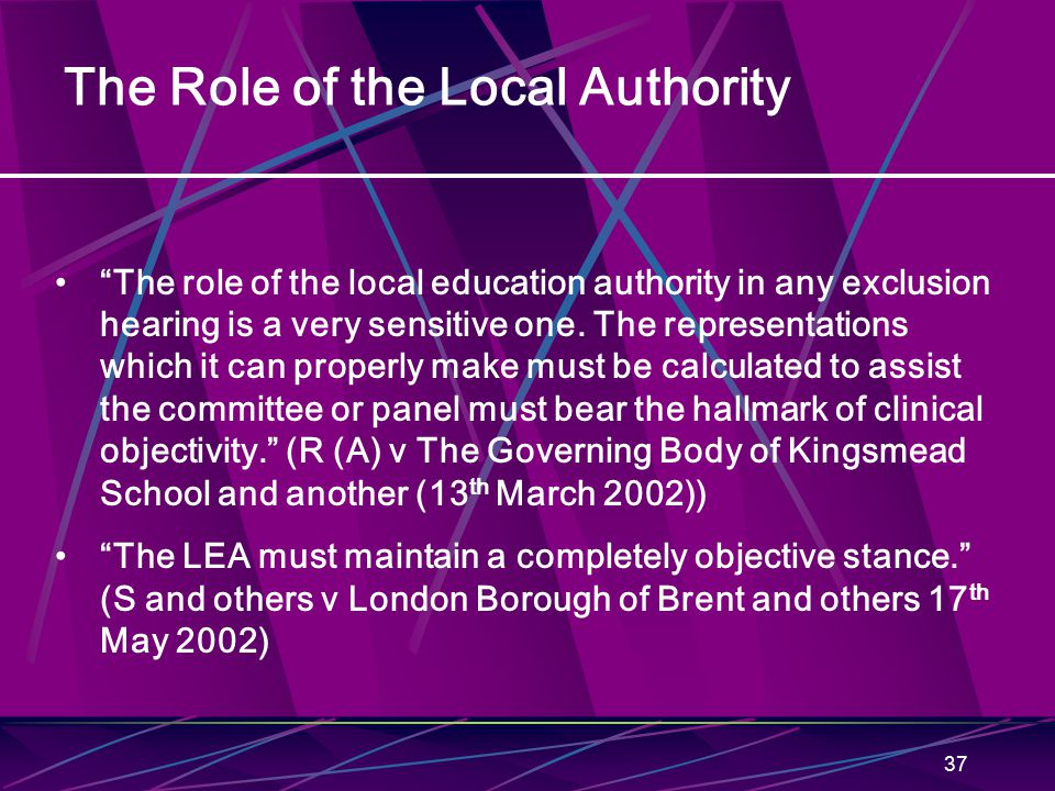 37 The Role of the Local Authority The role of the local education authority in any exclusion hearing is a very sensitive one.