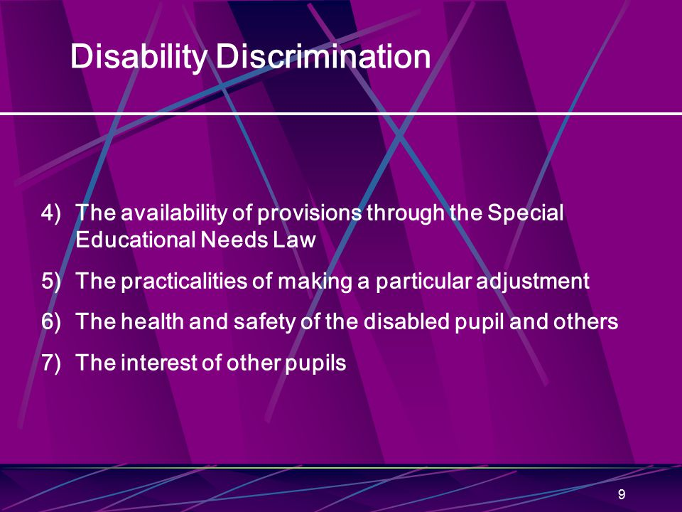 9 Disability Discrimination 4)The availability of provisions through the Special Educational Needs Law 5)The practicalities of making a particular adj