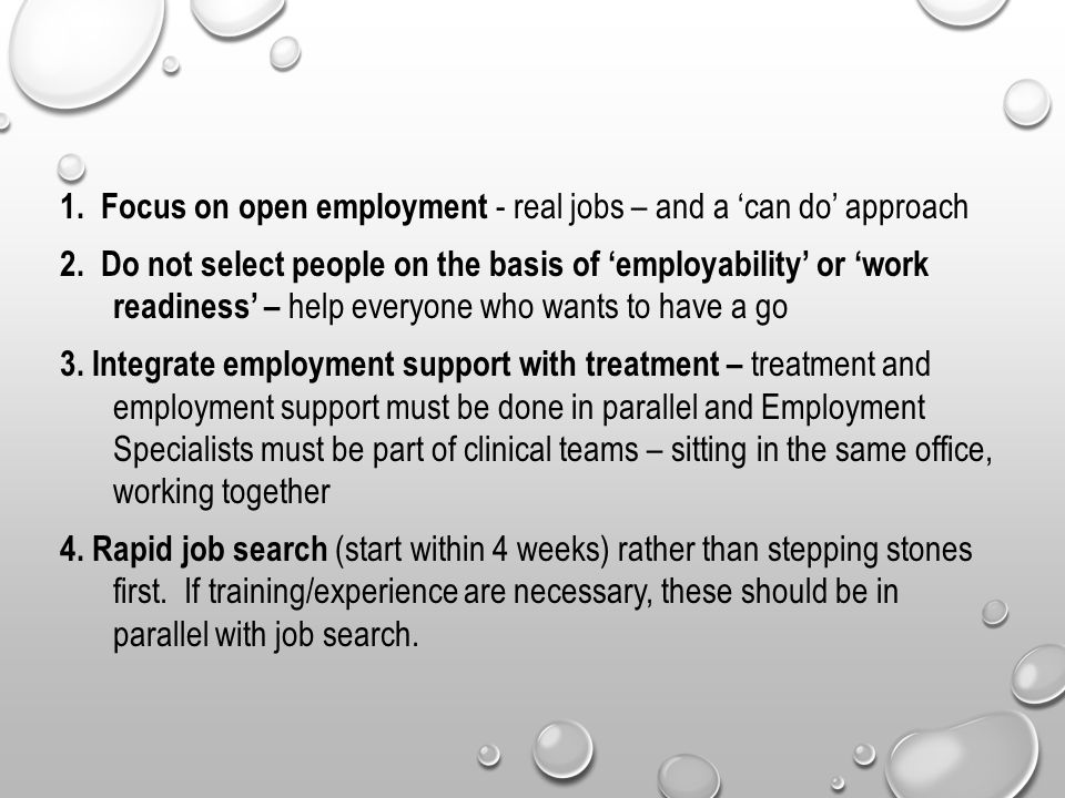 1. Focus on open employment - real jobs – and a 'can do' approach 2.