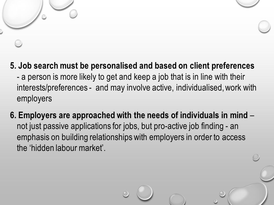 5. Job search must be personalised and based on client preferences - a person is more likely to get and keep a job that is in line with their interest