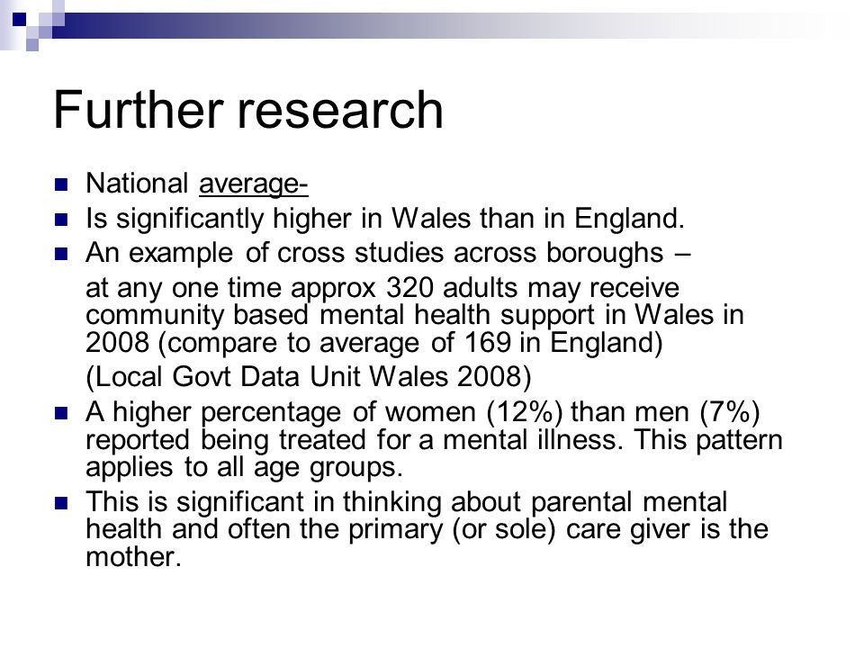 Further research National average- Is significantly higher in Wales than in England.