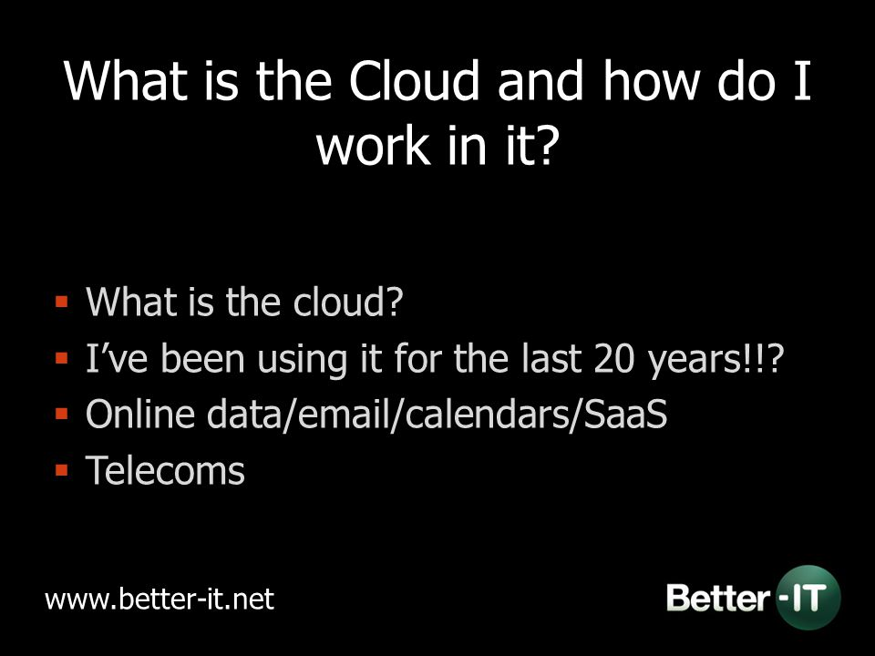 What is the Cloud and how do I work in it. What is the cloud.
