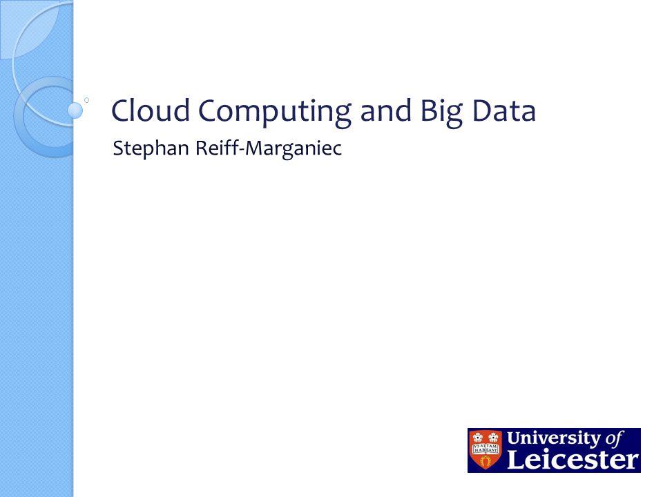 Cloud Computing and Big Data Stephan Reiff-Marganiec