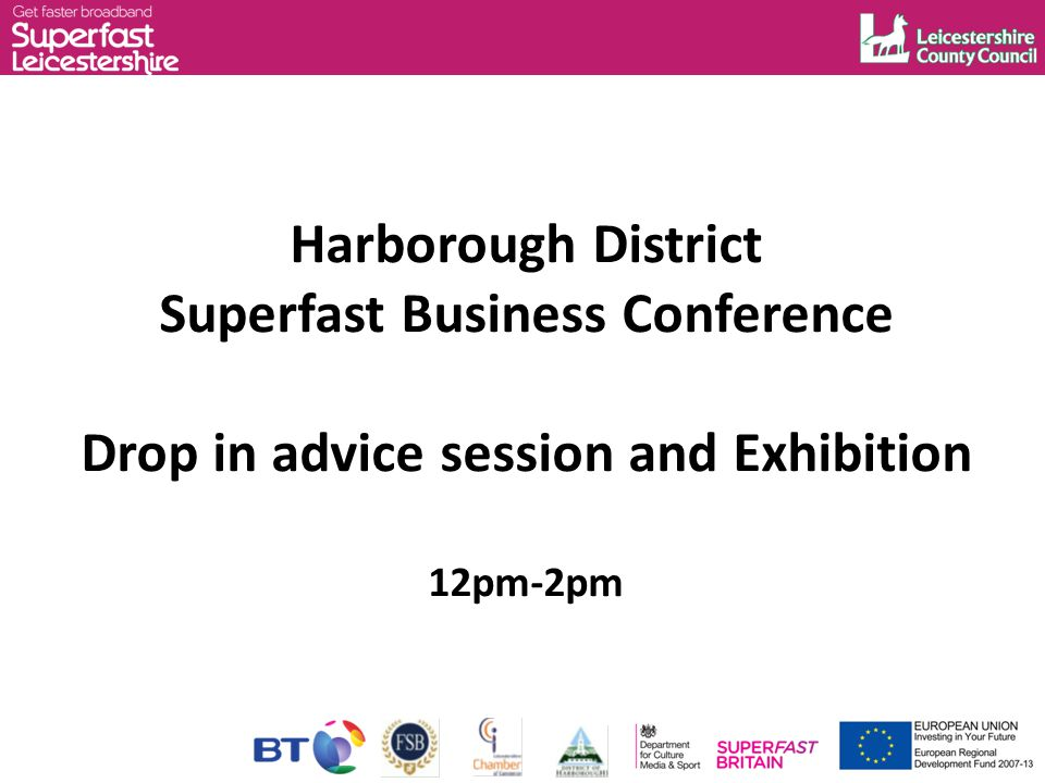Harborough District Superfast Business Conference Drop in advice session and Exhibition 12pm-2pm