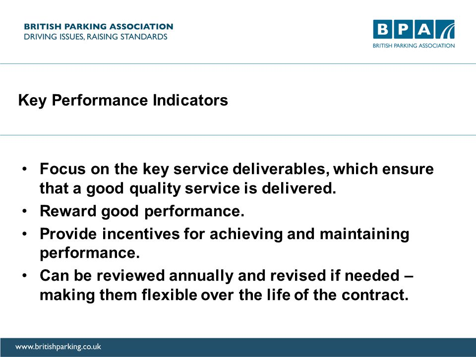 Key Performance Indicators Focus on the key service deliverables, which ensure that a good quality service is delivered.