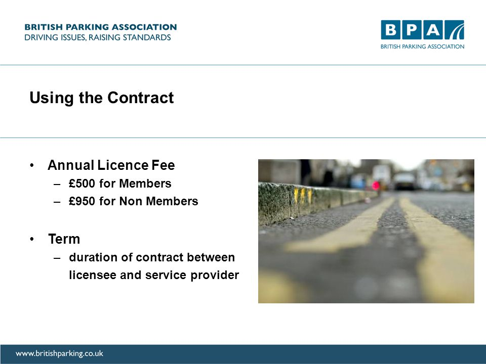 Using the Contract Annual Licence Fee –£500 for Members –£950 for Non Members Term –duration of contract between licensee and service provider