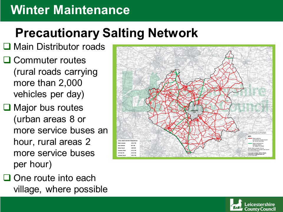  Main Distributor roads  Commuter routes (rural roads carrying more than 2,000 vehicles per day)  Major bus routes (urban areas 8 or more service buses an hour, rural areas 2 more service buses per hour)  One route into each village, where possible Winter Maintenance Precautionary Salting Network