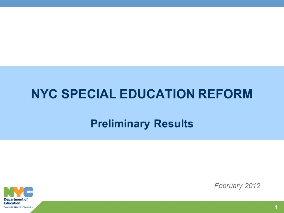NYC SPECIAL EDUCATION REFORM Preliminary Results 1 February 2012