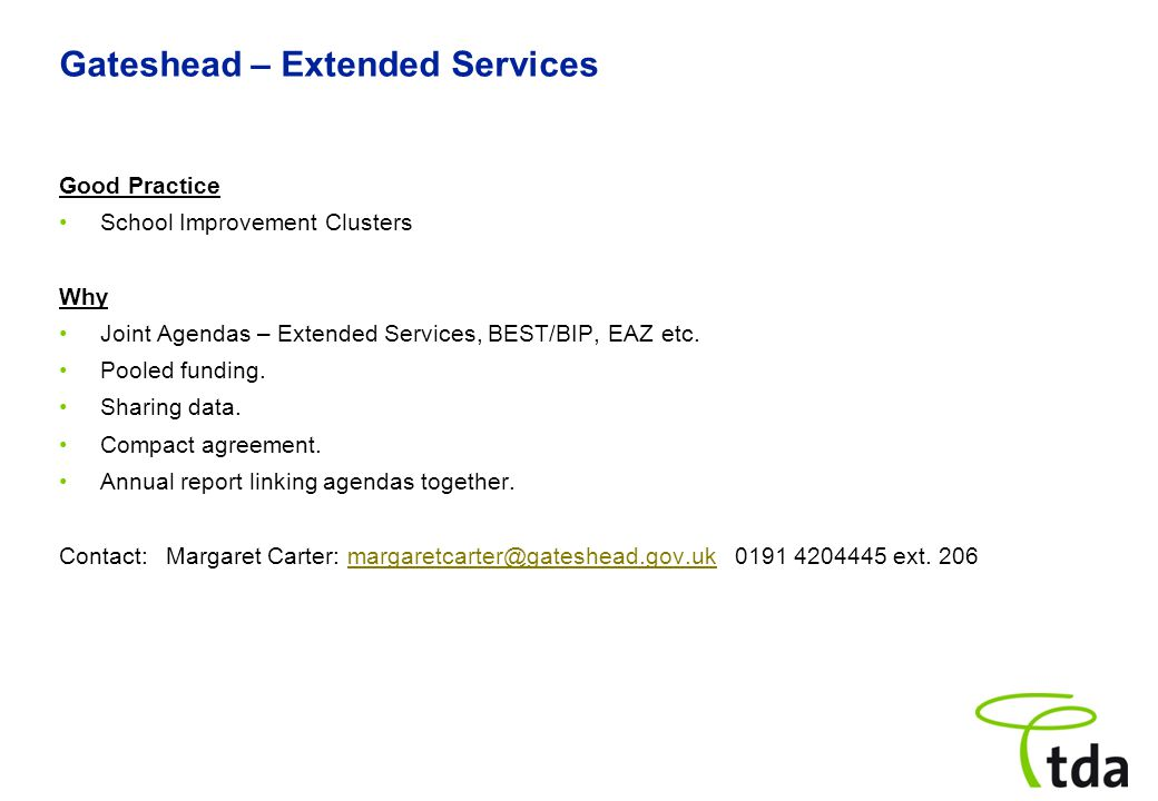 Gateshead – Extended Services Good Practice School Improvement Clusters Why Joint Agendas – Extended Services, BEST/BIP, EAZ etc.