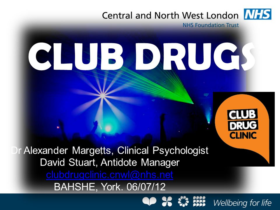 Dr Alexander Margetts, Clinical Psychologist David Stuart, Antidote Manager clubdrugclinic.cnwl@nhs.net BAHSHE, York. 06/07/12 CLUB DRUGS