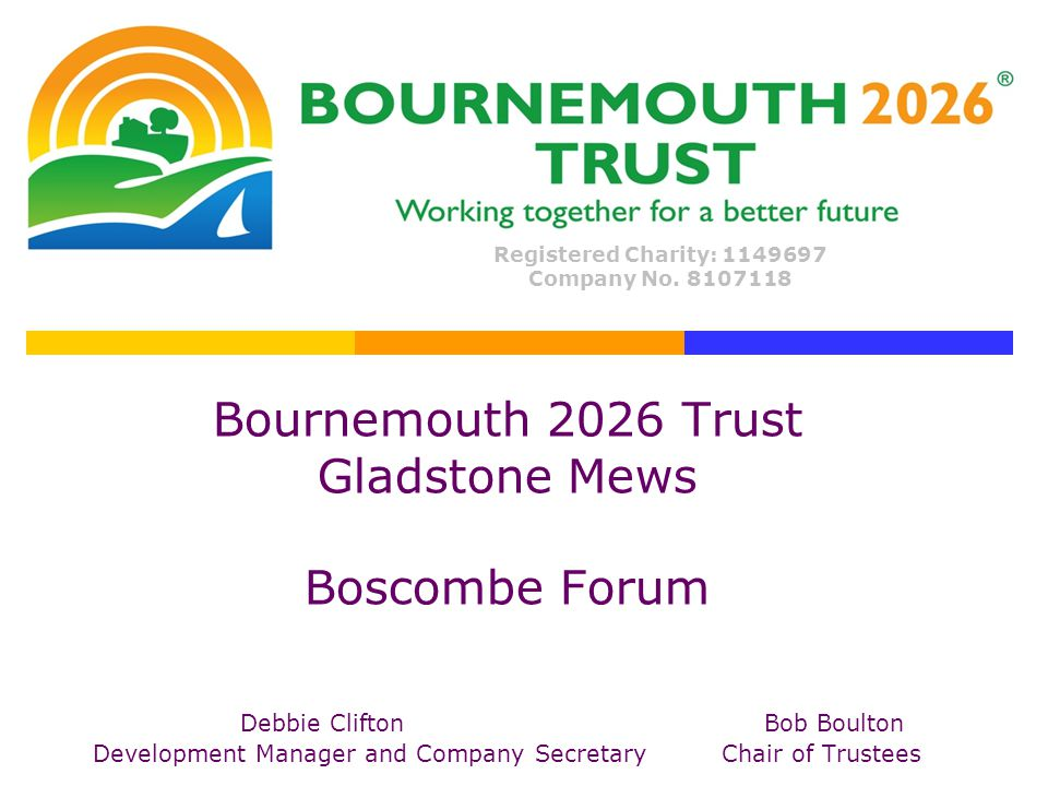 Bournemouth 2026 Trust Gladstone Mews Boscombe Forum Debbie CliftonBob Boulton Development Manager and Company SecretaryChair of Trustees Registered Charity: 1149697 Company No.