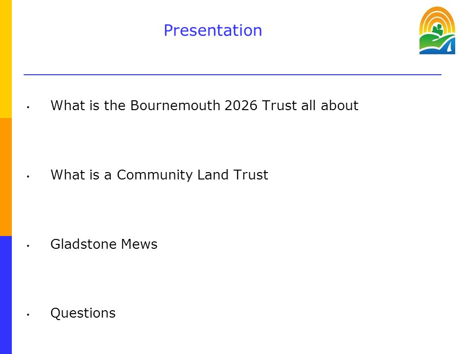 Presentation What is the Bournemouth 2026 Trust all about What is a Community Land Trust Gladstone Mews Questions