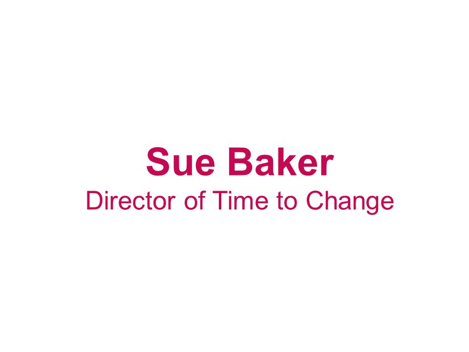 Sue Baker Director of Time to Change