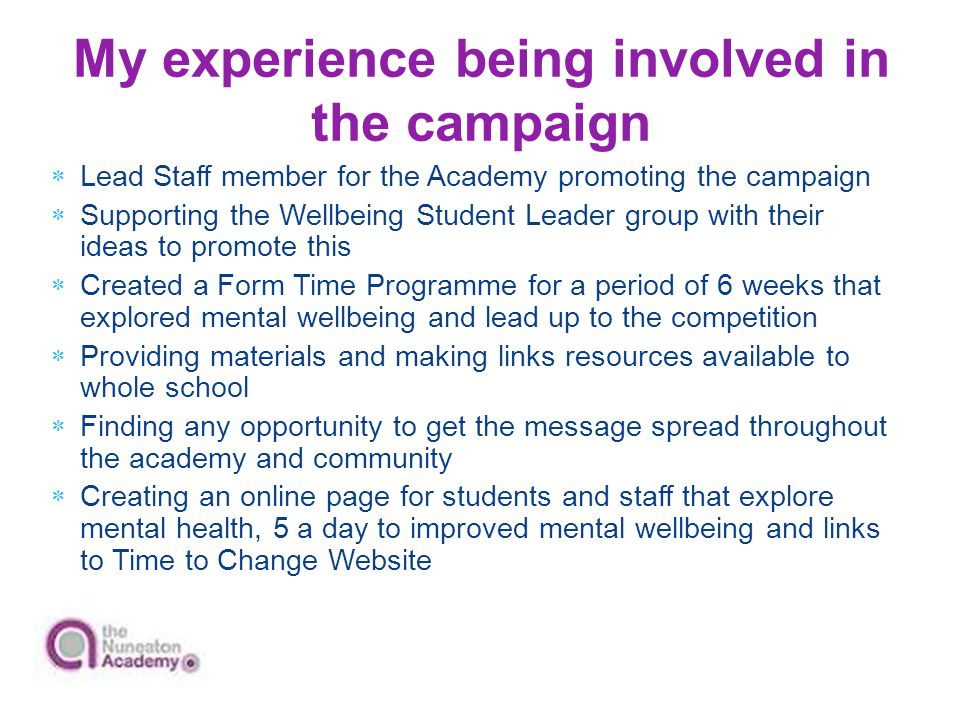 My experience being involved in the campaign  Lead Staff member for the Academy promoting the campaign  Supporting the Wellbeing Student Leader grou