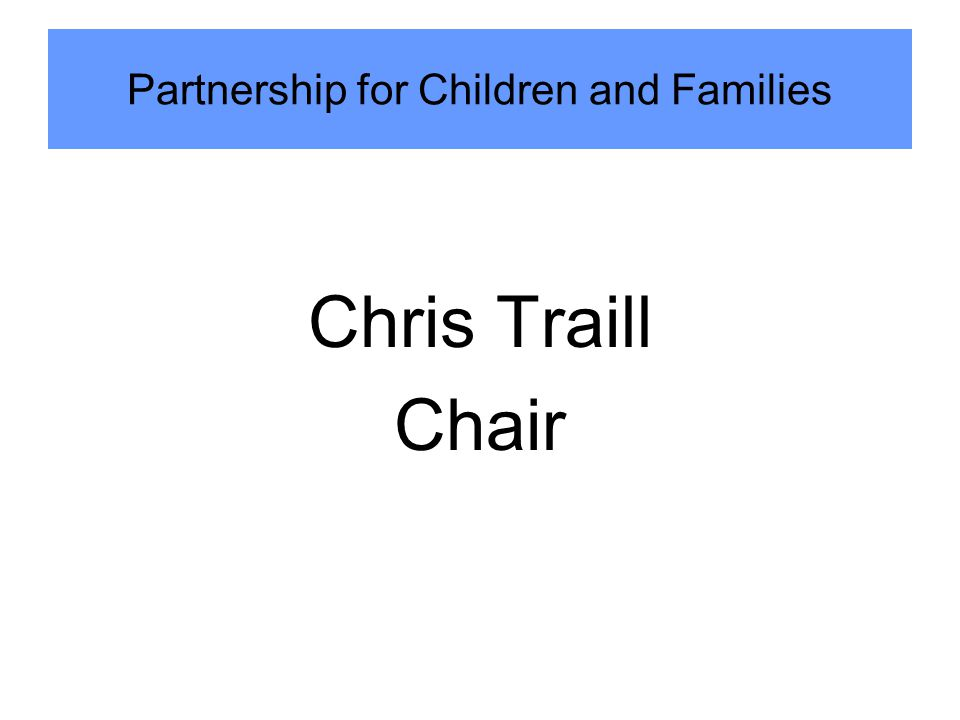 Chris Traill Chair Partnership for Children and Families