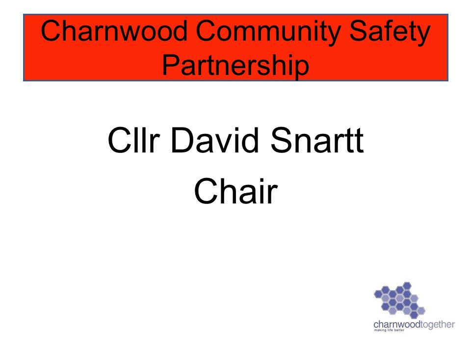 Cllr David Snartt Chair Charnwood Community Safety Partnership