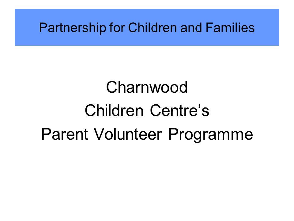 Charnwood Children Centre's Parent Volunteer Programme Partnership for Children and Families