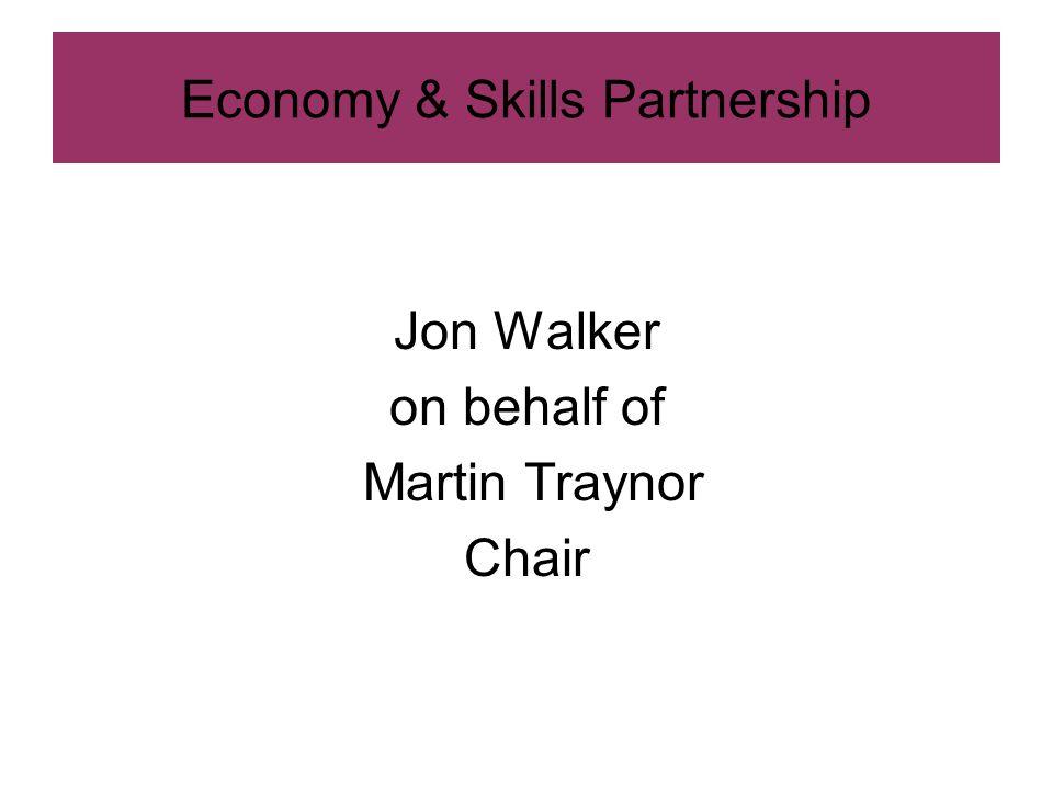 Jon Walker on behalf of Martin Traynor Chair Economy & Skills Partnership