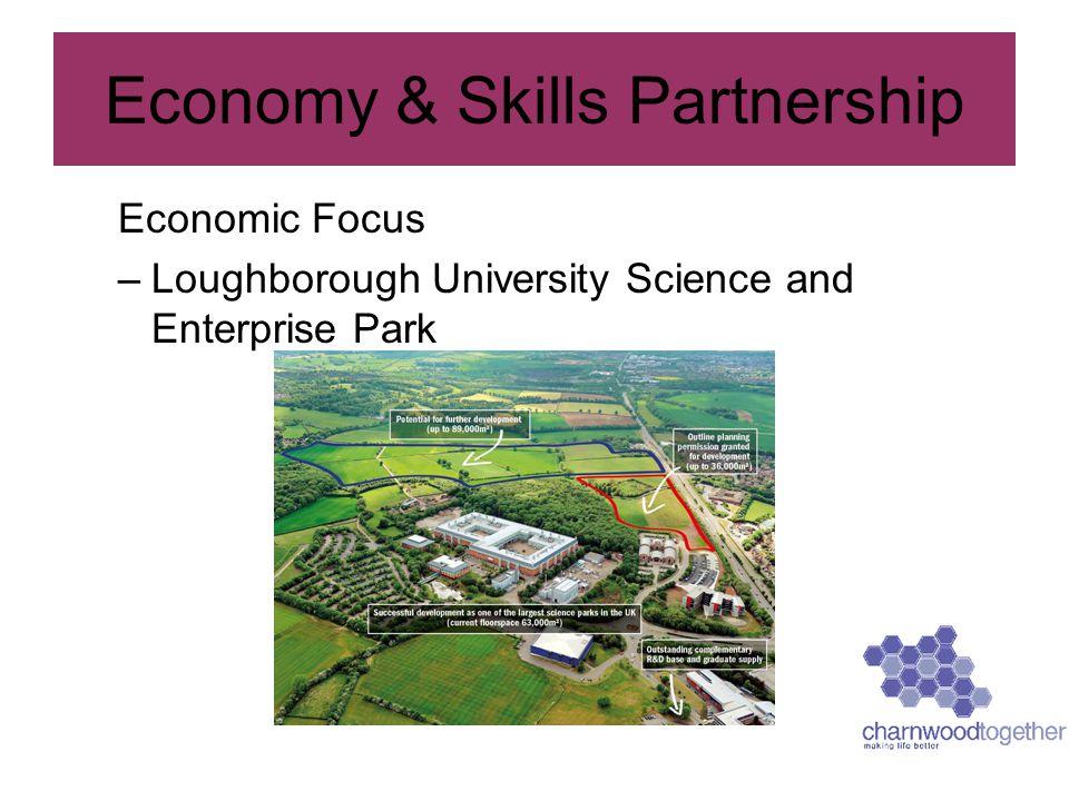 Economic Focus –Loughborough University Science and Enterprise Park Economy & Skills Partnership