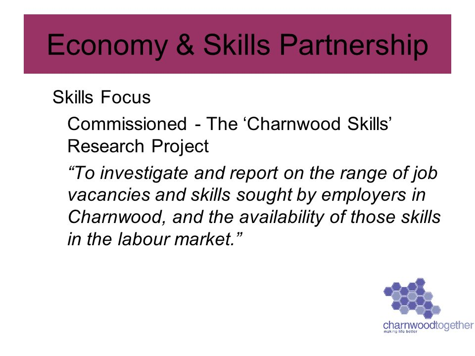 """Skills Focus Commissioned - The 'Charnwood Skills' Research Project """"To investigate and report on the range of job vacancies and skills sought by empl"""