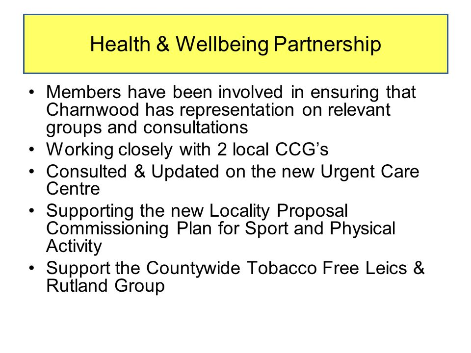 Members have been involved in ensuring that Charnwood has representation on relevant groups and consultations Working closely with 2 local CCG's Consu