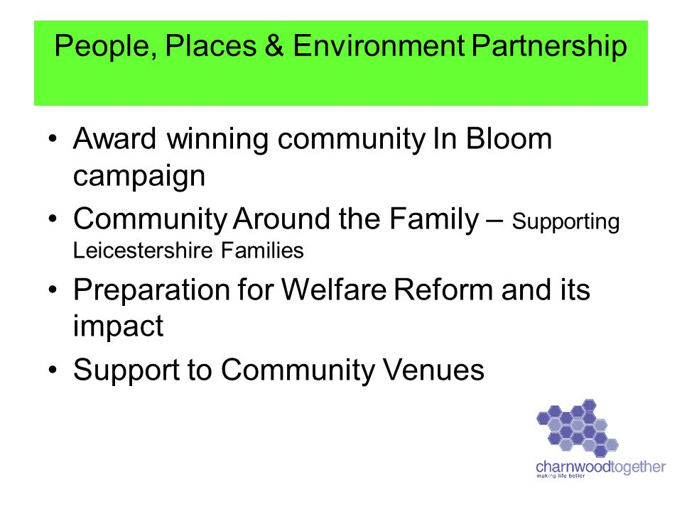Award winning community In Bloom campaign Community Around the Family – Supporting Leicestershire Families Preparation for Welfare Reform and its impact Support to Community Venues