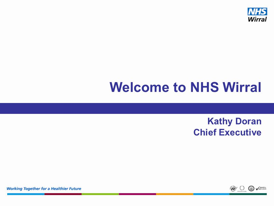 Welcome to NHS Wirral Kathy Doran Chief Executive