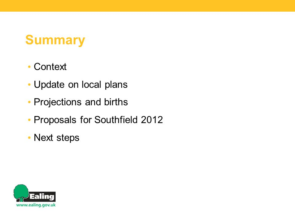 Summary Context Update on local plans Projections and births Proposals for Southfield 2012 Next steps