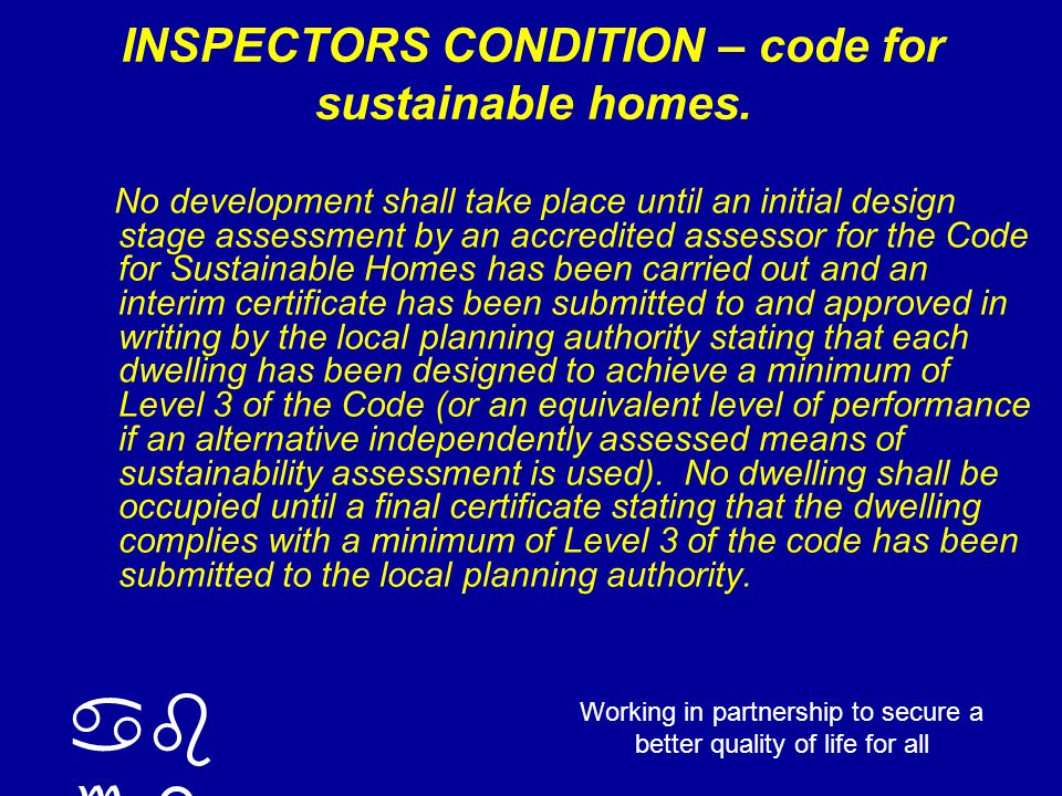 ab cd Working in partnership to secure a better quality of life for all INSPECTORS CONDITION – code for sustainable homes.