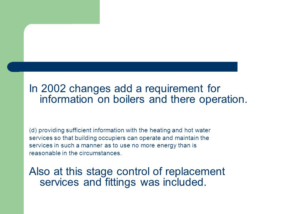 In 2002 changes add a requirement for information on boilers and there operation.