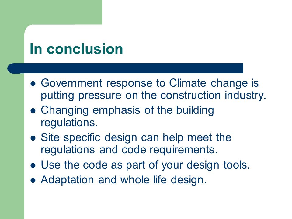 In conclusion Government response to Climate change is putting pressure on the construction industry.