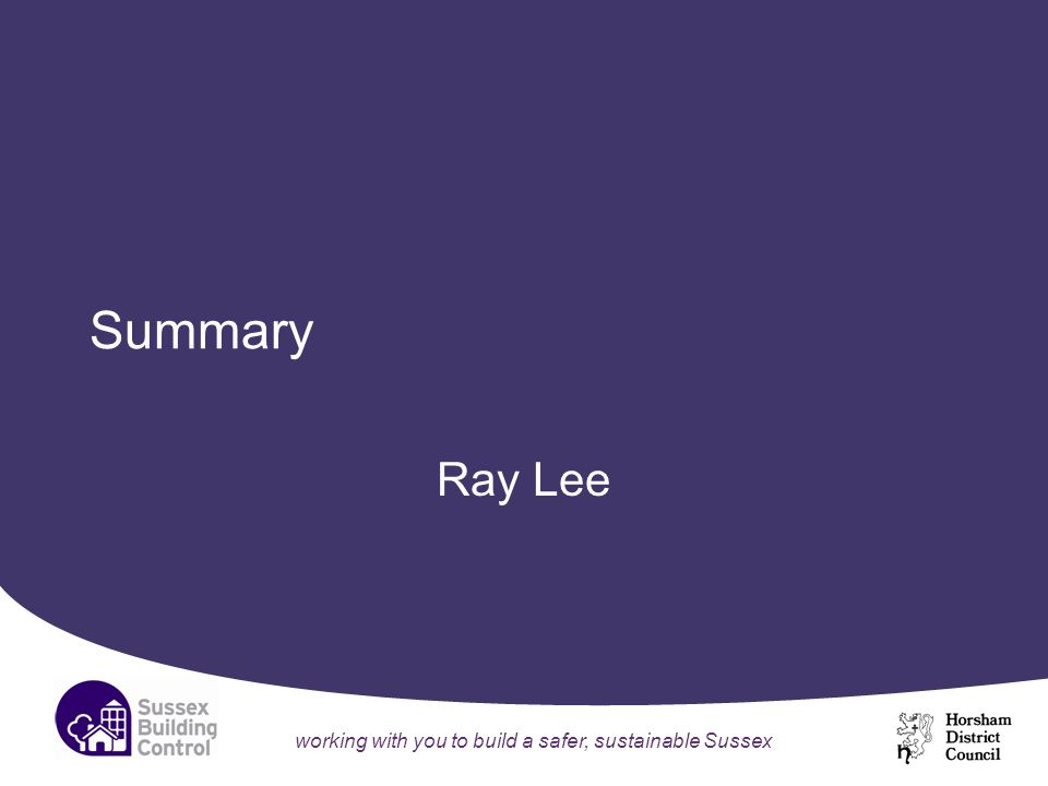 working with you to build a safer, sustainable Sussex Summary Ray Lee