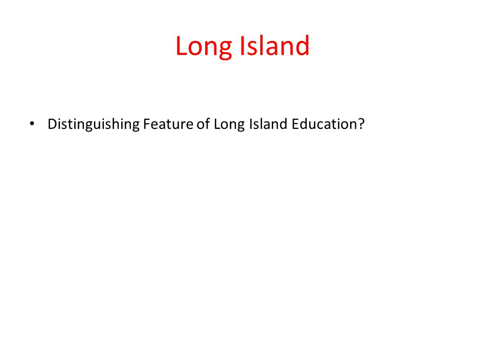 Long Island Distinguishing Feature of Long Island Education