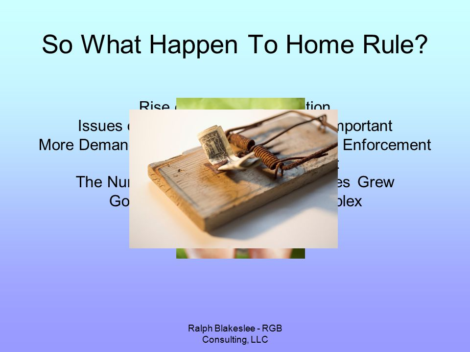 Ralph Blakeslee - RGB Consulting, LLC So What Happen To Home Rule.